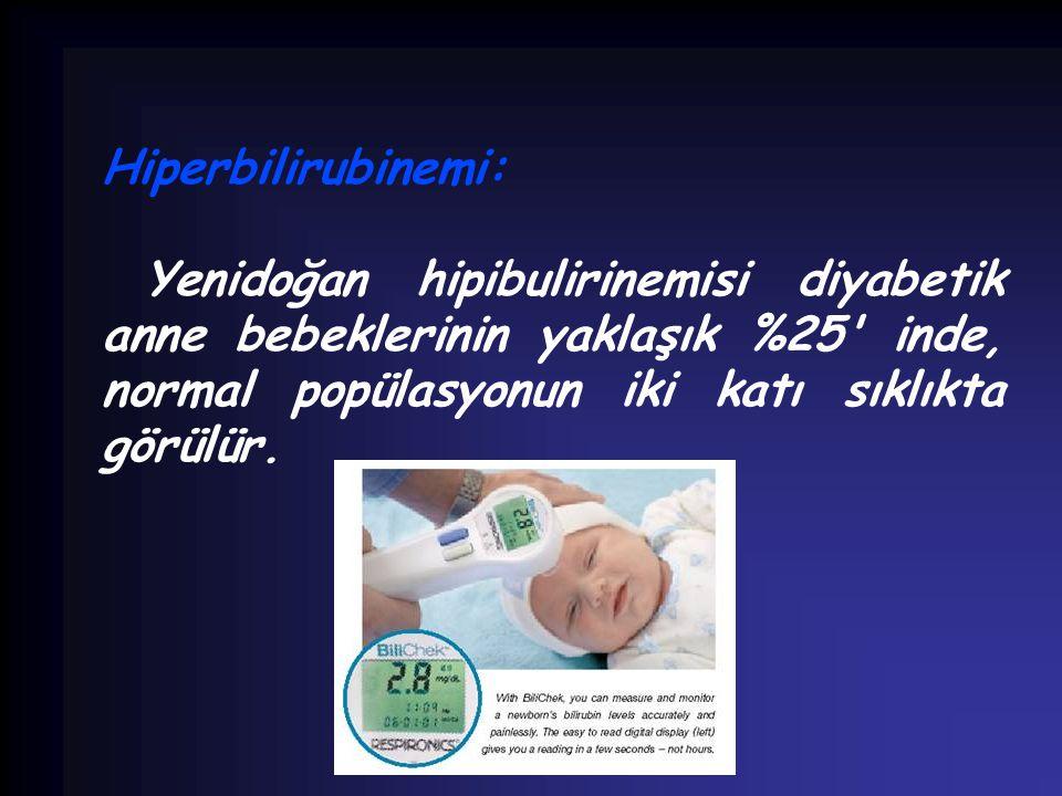 Hiperbilirubinemi: Yenidoğan hipibulirinemisi diyabetik anne bebeklerinin yaklaşık %25 inde, normal popülasyonun iki katı sıklıkta görülür.