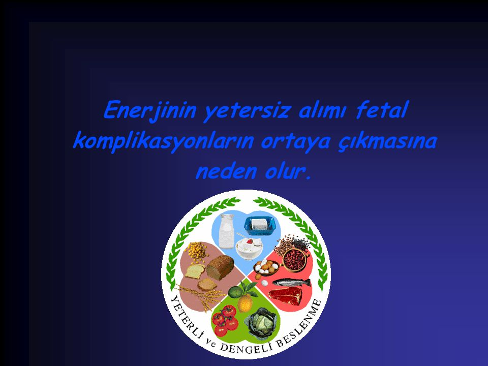Enerjinin yetersiz alımı fetal komplikasyonların ortaya çıkmasına neden olur.
