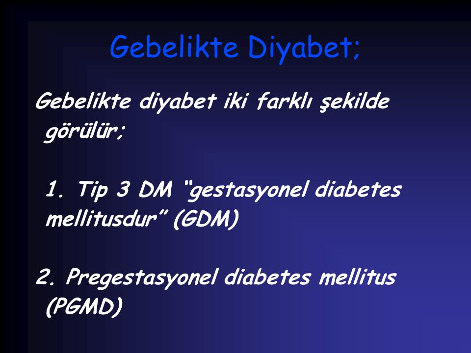 Gebelikte Diyabet; Gebelikte diyabet iki farklı şekilde görülür;