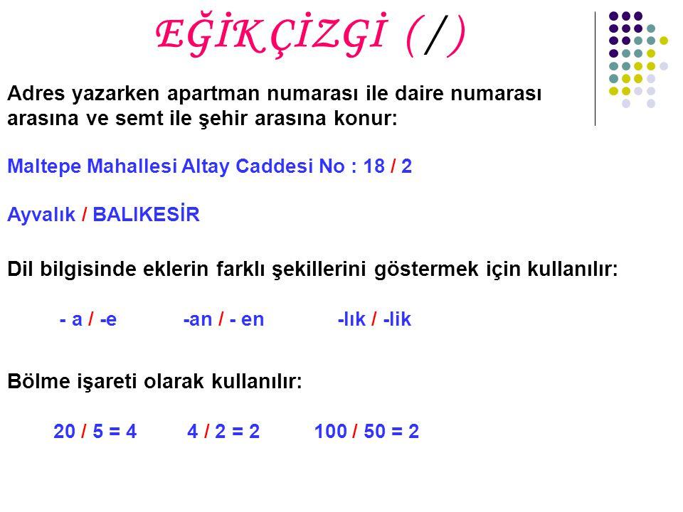 EĞİK ÇİZGİ ( / )