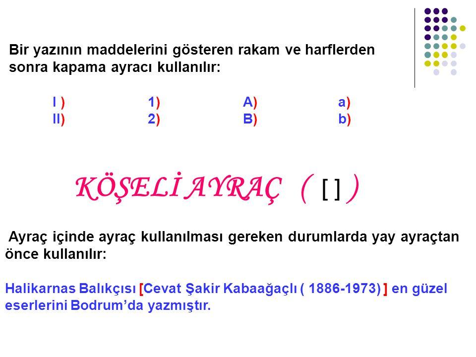 Bir yazının maddelerini gösteren rakam ve harflerden sonra kapama ayracı kullanılır: I ) 1) A) a) II) 2) B) b)