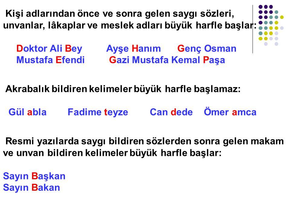 Kişi adlarından önce ve sonra gelen saygı sözleri, unvanlar, lâkaplar ve meslek adları büyük harfle başlar: Doktor Ali Bey Ayşe Hanım Genç Osman Mustafa Efendi Gazi Mustafa Kemal Paşa
