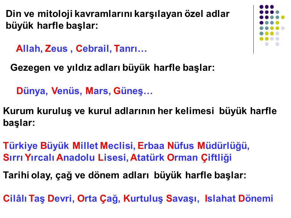 Din ve mitoloji kavramlarını karşılayan özel adlar büyük harfle başlar: Allah, Zeus , Cebrail, Tanrı…
