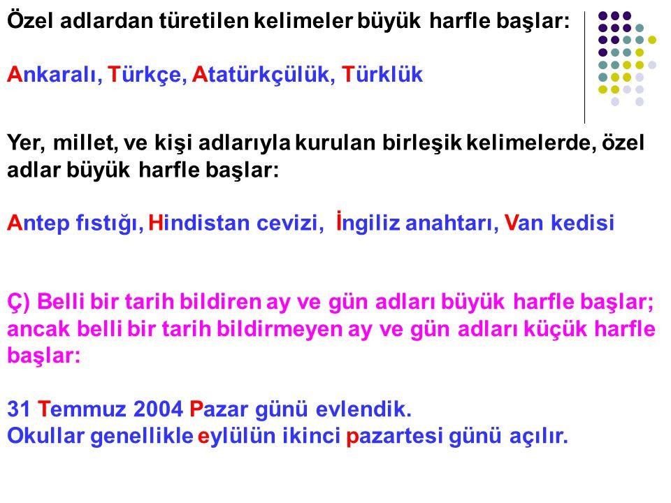 Özel adlardan türetilen kelimeler büyük harfle başlar: Ankaralı, Türkçe, Atatürkçülük, Türklük