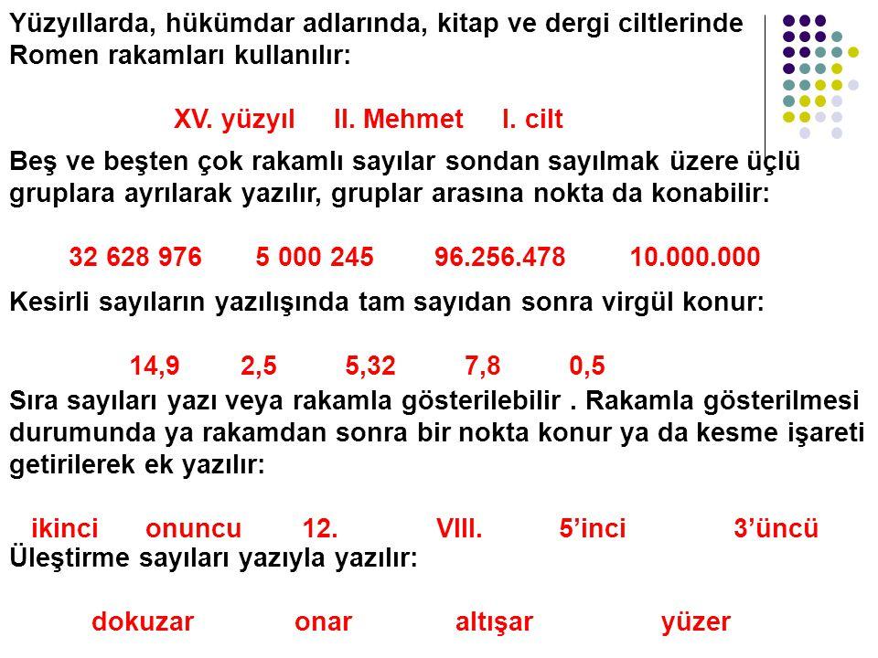 Yüzyıllarda, hükümdar adlarında, kitap ve dergi ciltlerinde Romen rakamları kullanılır: XV. yüzyıl II. Mehmet I. cilt