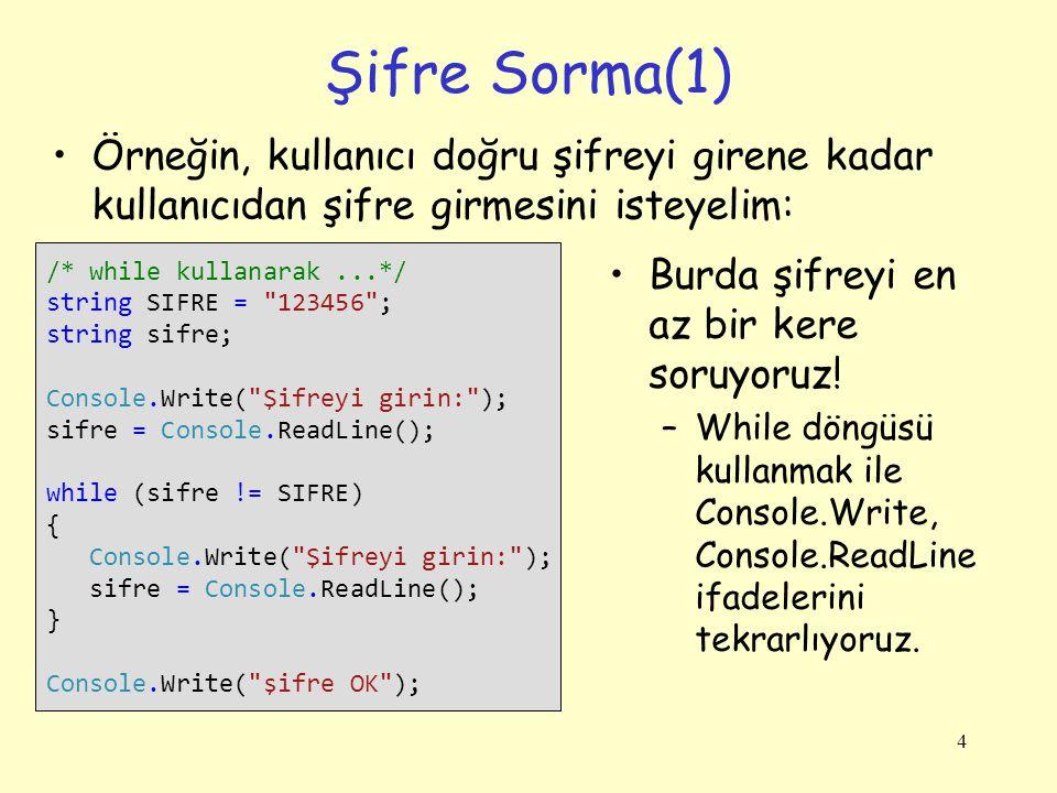 Şifre Sorma(1) Örneğin, kullanıcı doğru şifreyi girene kadar kullanıcıdan şifre girmesini isteyelim: