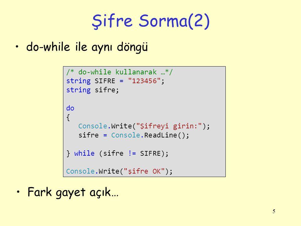 Şifre Sorma(2) do-while ile aynı döngü Fark gayet açık…