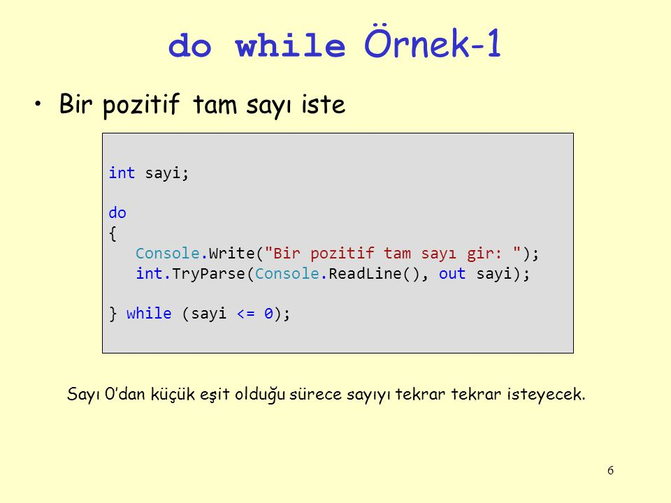 do while Örnek-1 Bir pozitif tam sayı iste int sayi; do {