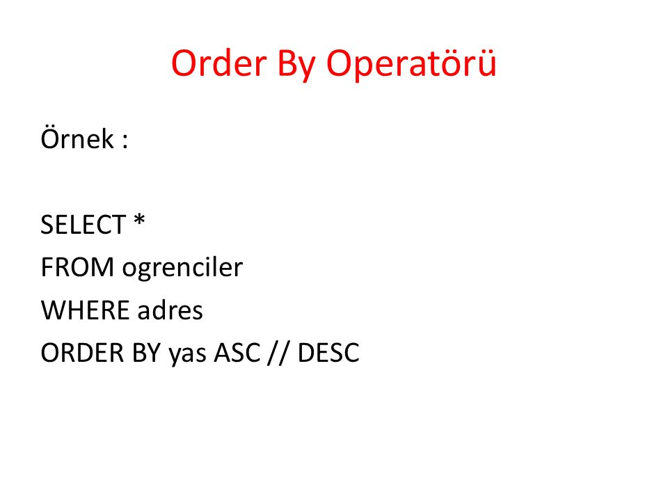 Order By Operatörü Örnek : SELECT * FROM ogrenciler WHERE adres