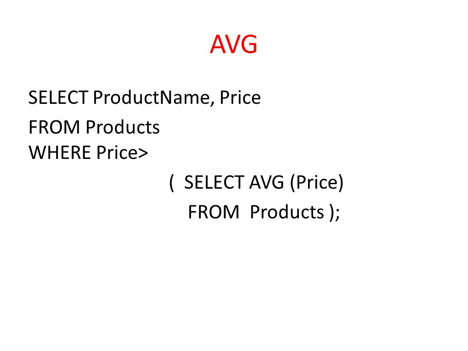 AVG SELECT ProductName, Price FROM Products WHERE Price> ( SELECT AVG (Price) FROM Products );