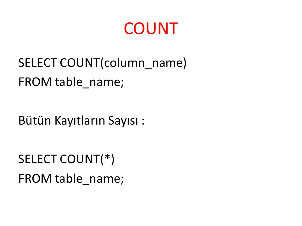 COUNT SELECT COUNT(column_name) FROM table_name; Bütün Kayıtların Sayısı : SELECT COUNT(*)