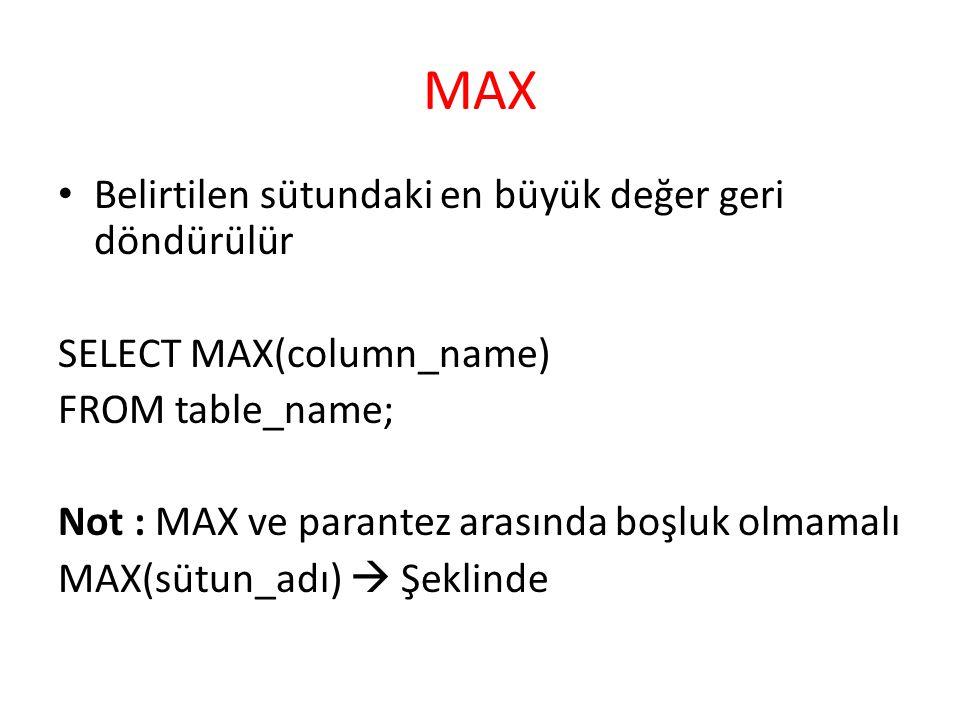 MAX Belirtilen sütundaki en büyük değer geri döndürülür