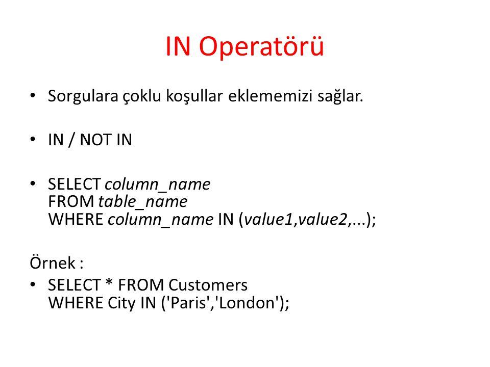 IN Operatörü Sorgulara çoklu koşullar eklememizi sağlar. IN / NOT IN