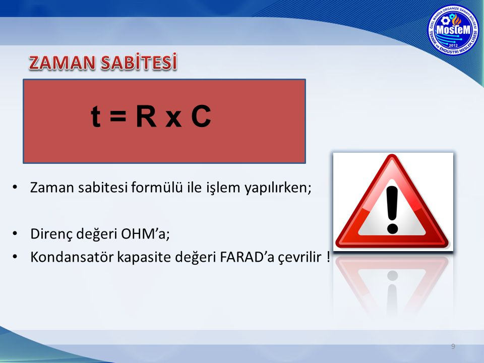 t = R x C ZAMAN SABİTESİ Zaman sabitesi formülü ile işlem yapılırken;