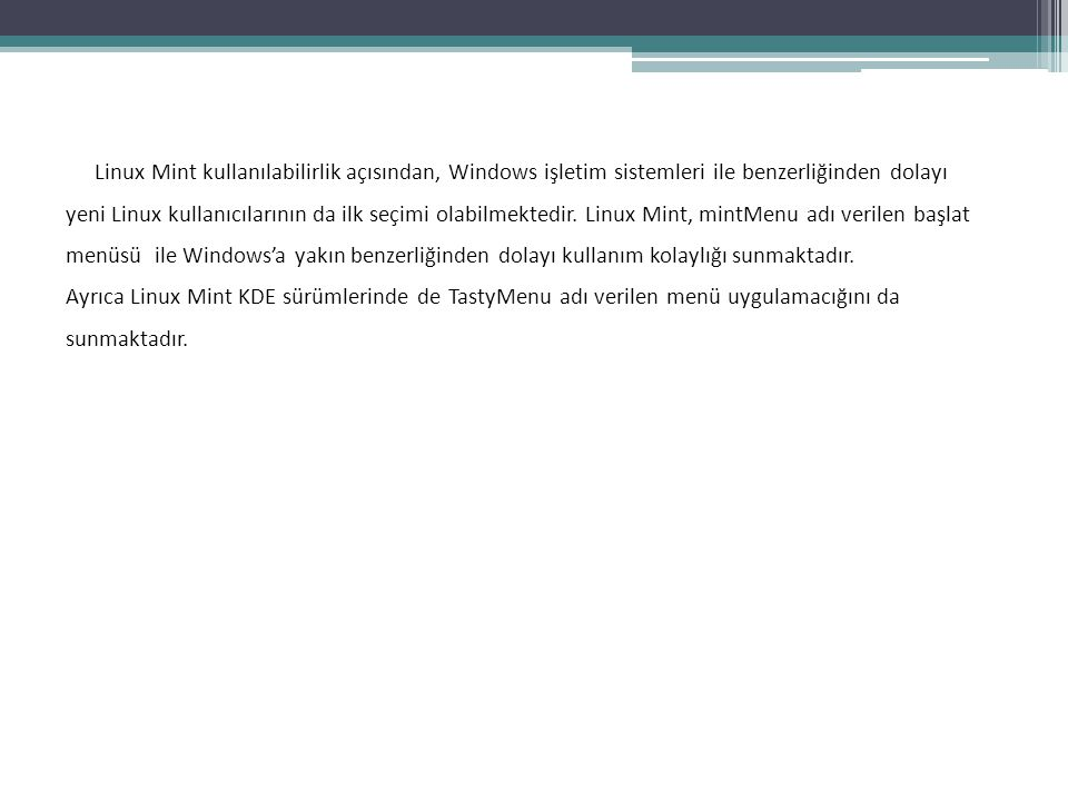 Linux Mint kullanılabilirlik açısından, Windows işletim sistemleri ile benzerliğinden dolayı