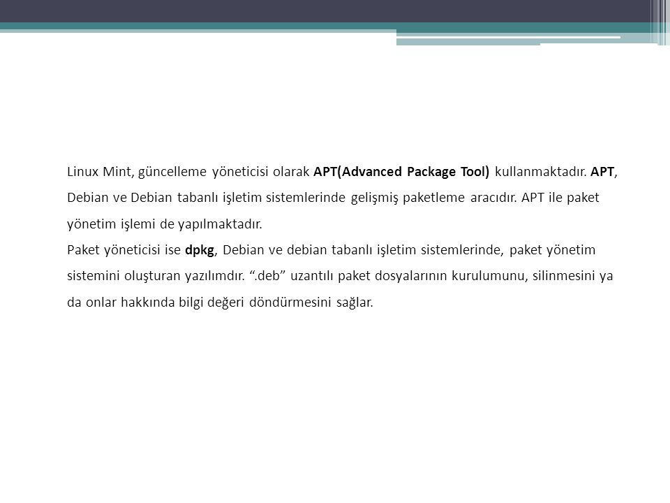 Linux Mint, güncelleme yöneticisi olarak APT(Advanced Package Tool) kullanmaktadır. APT,