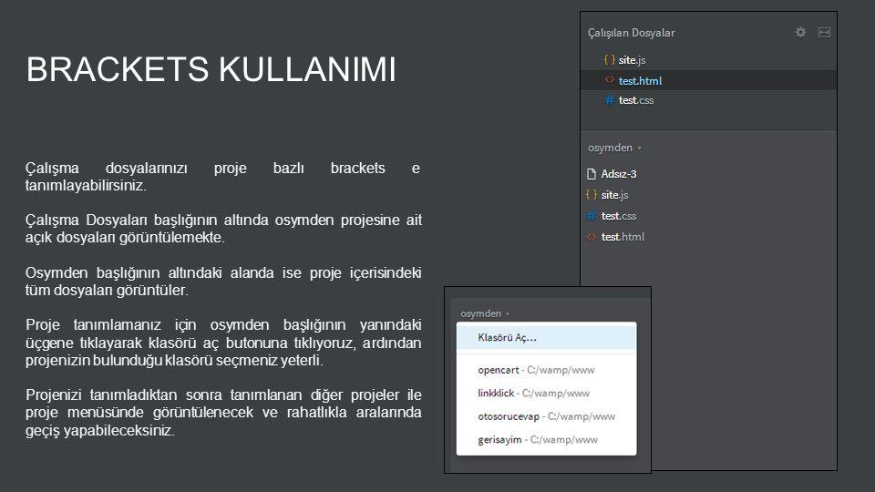 BRACKETS KULLANIMI Çalışma dosyalarınızı proje bazlı brackets e tanımlayabilirsiniz.