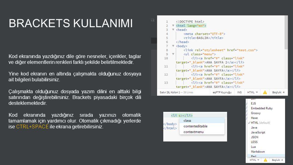 BRACKETS KULLANIMI Kod ekranında yazdığınız dile göre nesneler, içerikler, taglar ve diğer elementlerin renkleri farklı şekilde belirtilmektedir.