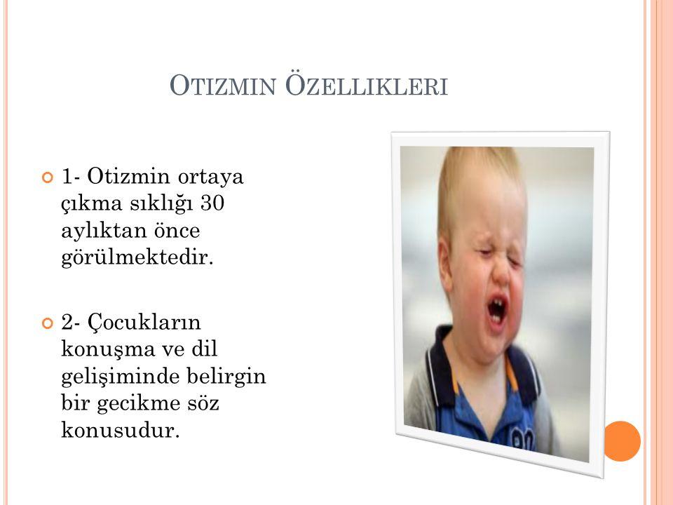 Otizmin Özellikleri 1- Otizmin ortaya çıkma sıklığı 30 aylıktan önce görülmektedir.