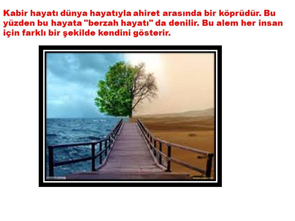 Kabir hayatı dünya hayatıyla ahiret arasında bir köprüdür
