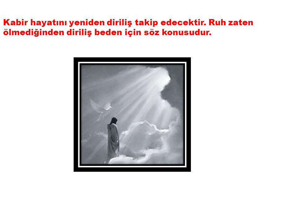 Kabir hayatını yeniden diriliş takip edecektir