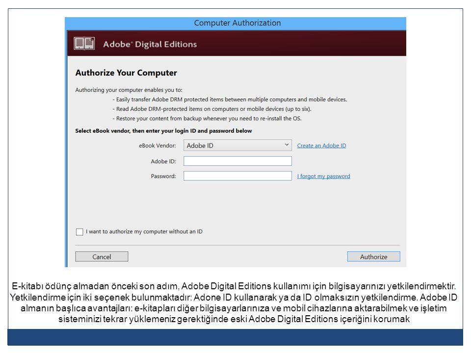 E-kitabı ödünç almadan önceki son adım, Adobe Digital Editions kullanımı için bilgisayarınızı yetkilendirmektir.