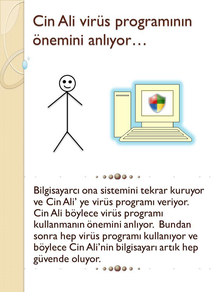Cin Ali virüs programının önemini anlıyor…