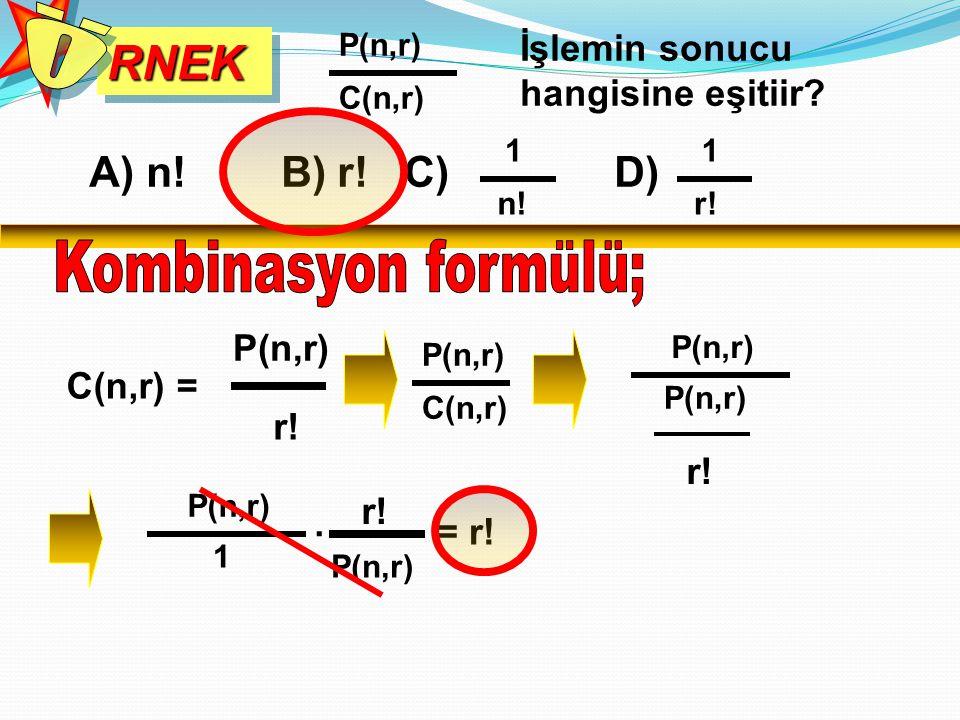 Ö RNEK Kombinasyon formülü; A) n! B) r! C) D)