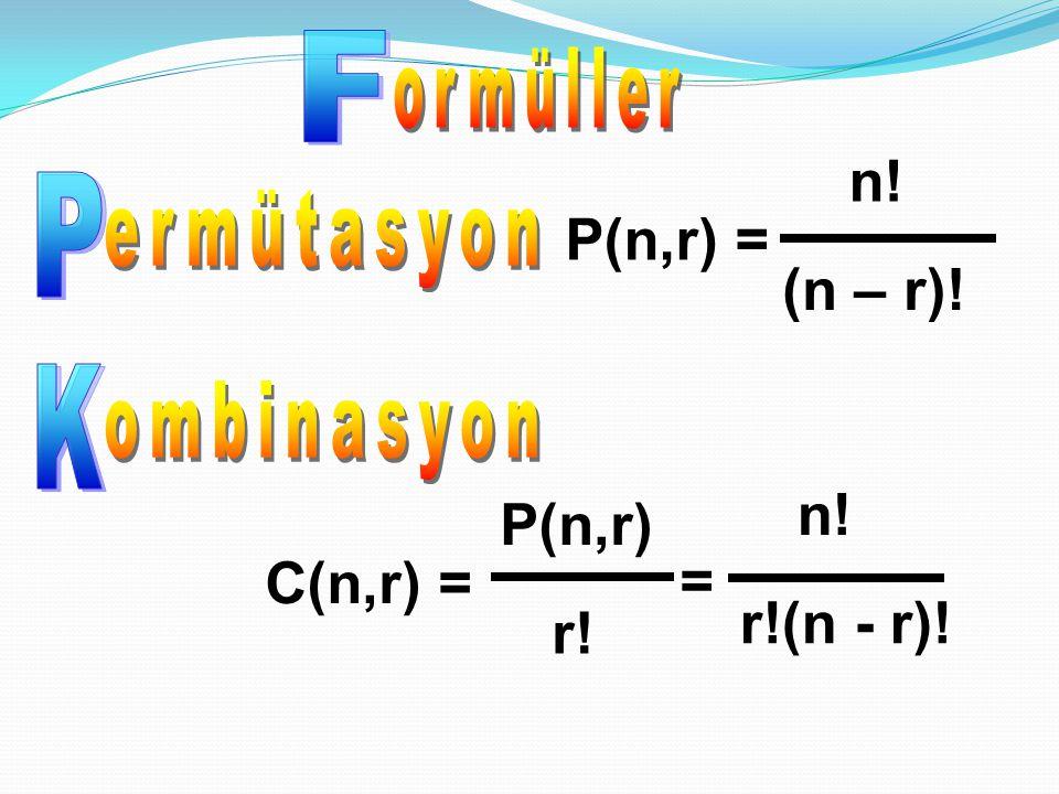 P K F ermütasyon ombinasyon ormüller n! P(n,r) = (n – r)! n! P(n,r)