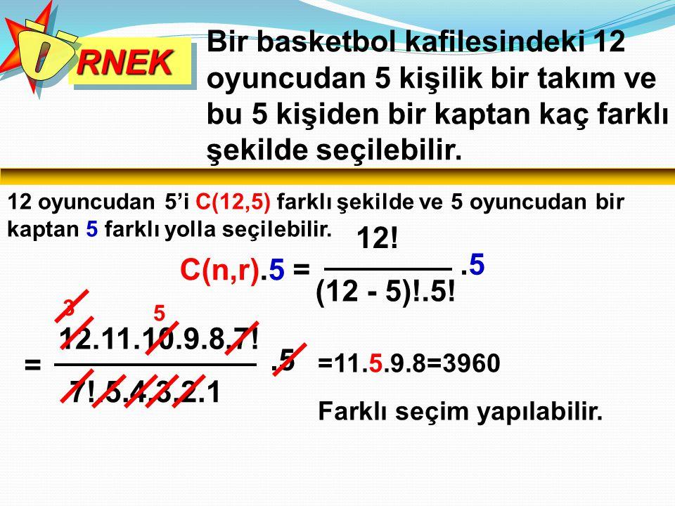RNEK Ö. Bir basketbol kafilesindeki 12 oyuncudan 5 kişilik bir takım ve bu 5 kişiden bir kaptan kaç farklı şekilde seçilebilir.