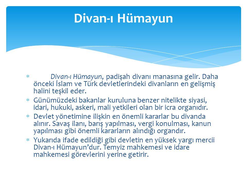 Divan-ı Hümayun Divan-ı Hümayun, padişah divanı manasına gelir. Daha önceki İslam ve Türk devletlerindeki divanların en gelişmiş halini teşkil eder.