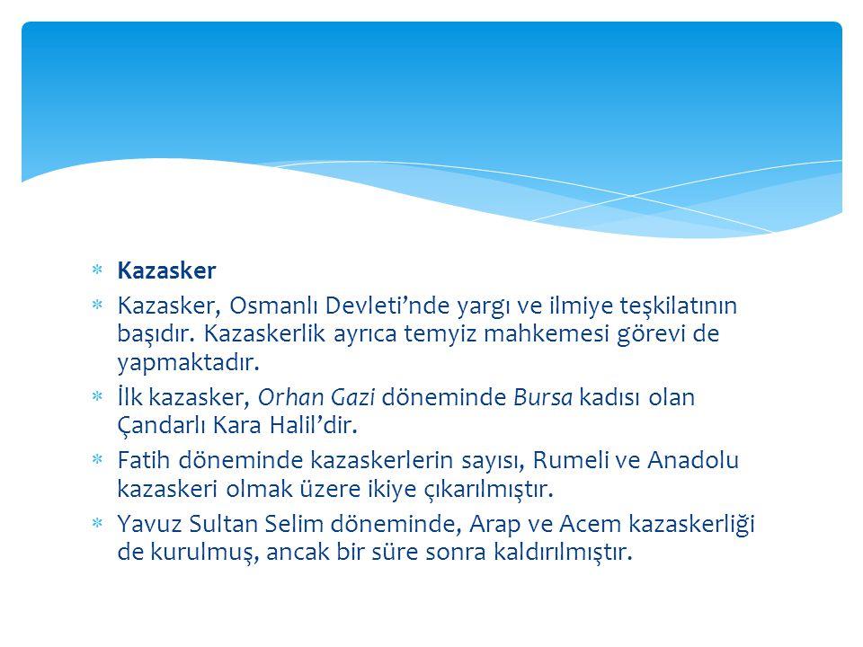 Kazasker Kazasker, Osmanlı Devleti'nde yargı ve ilmiye teşkilatının başıdır. Kazaskerlik ayrıca temyiz mahkemesi görevi de yapmaktadır.