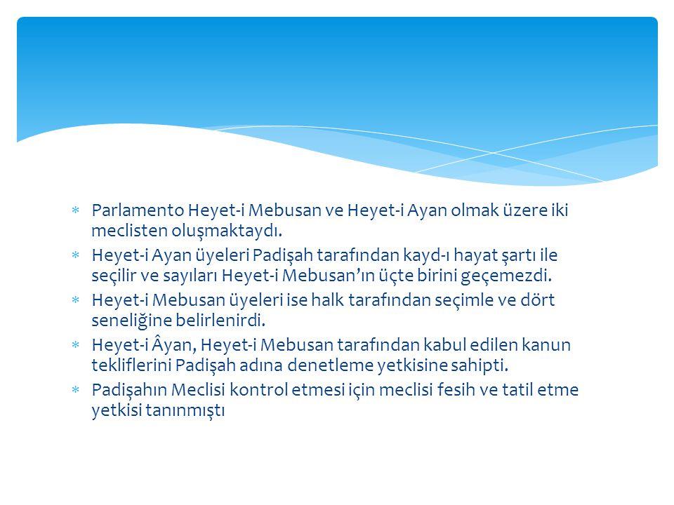 Parlamento Heyet-i Mebusan ve Heyet-i Ayan olmak üzere iki meclisten oluşmaktaydı.