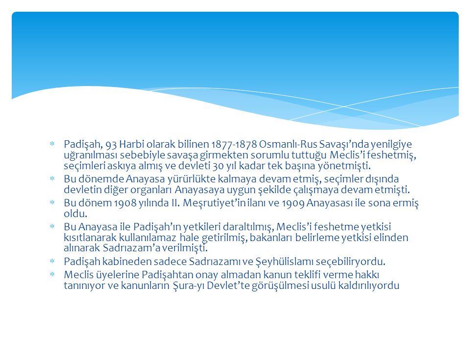 Padişah, 93 Harbi olarak bilinen 1877-1878 Osmanlı-Rus Savaşı'nda yenilgiye uğranılması sebebiyle savaşa girmekten sorumlu tuttuğu Meclis'i feshetmiş, seçimleri askıya almış ve devleti 30 yıl kadar tek başına yönetmişti.