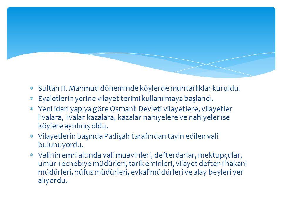 Sultan II. Mahmud döneminde köylerde muhtarlıklar kuruldu.