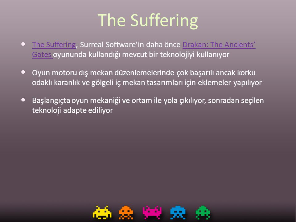 The Suffering The Suffering, Surreal Software'in daha önce Drakan: The Ancients' Gates oyununda kullandığı mevcut bir teknolojiyi kullanıyor.