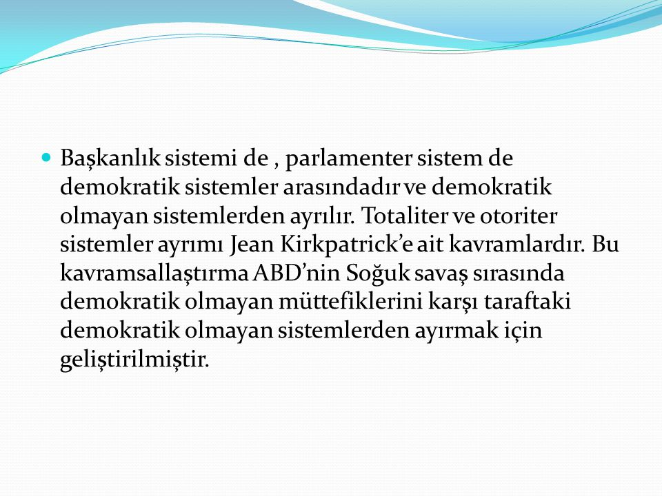 Başkanlık sistemi de , parlamenter sistem de demokratik sistemler arasındadır ve demokratik olmayan sistemlerden ayrılır.