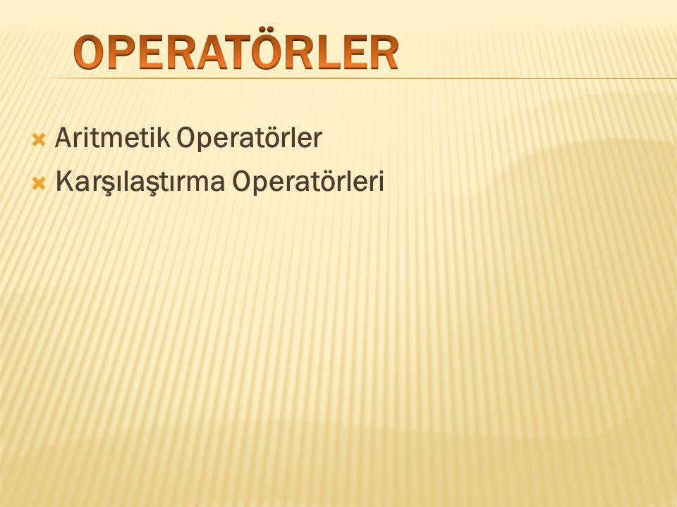 OPERATÖRLER Aritmetik Operatörler Karşılaştırma Operatörleri