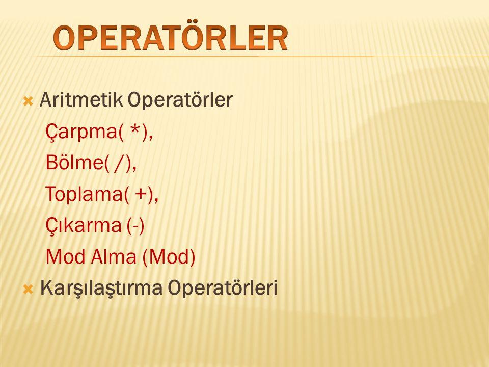 OPERATÖRLER Aritmetik Operatörler Çarpma( *), Bölme( /), Toplama( +),