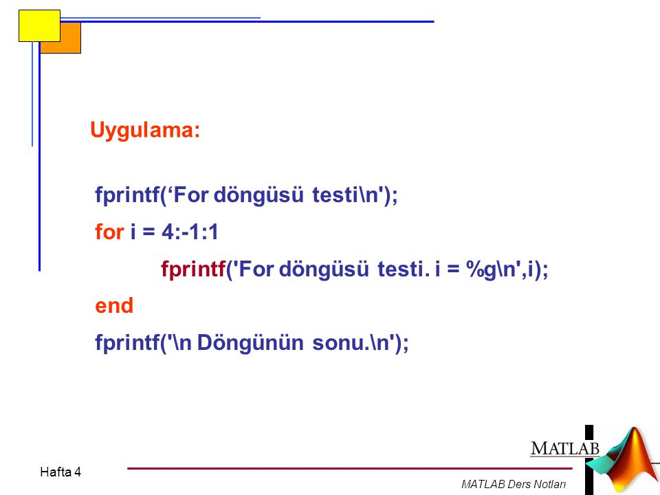 fprintf('For döngüsü testi\n ); for i = 4:-1:1