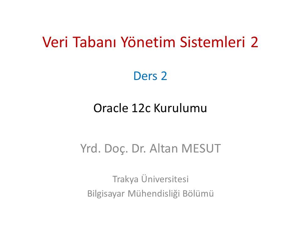 Veri Tabanı Yönetim Sistemleri 2 Ders 2 Oracle 12c Kurulumu