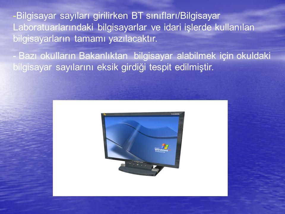 -Bilgisayar sayıları girilirken BT sınıfları/Bilgisayar Laboratuarlarındaki bilgisayarlar ve idari işlerde kullanılan bilgisayarların tamamı yazılacaktır.
