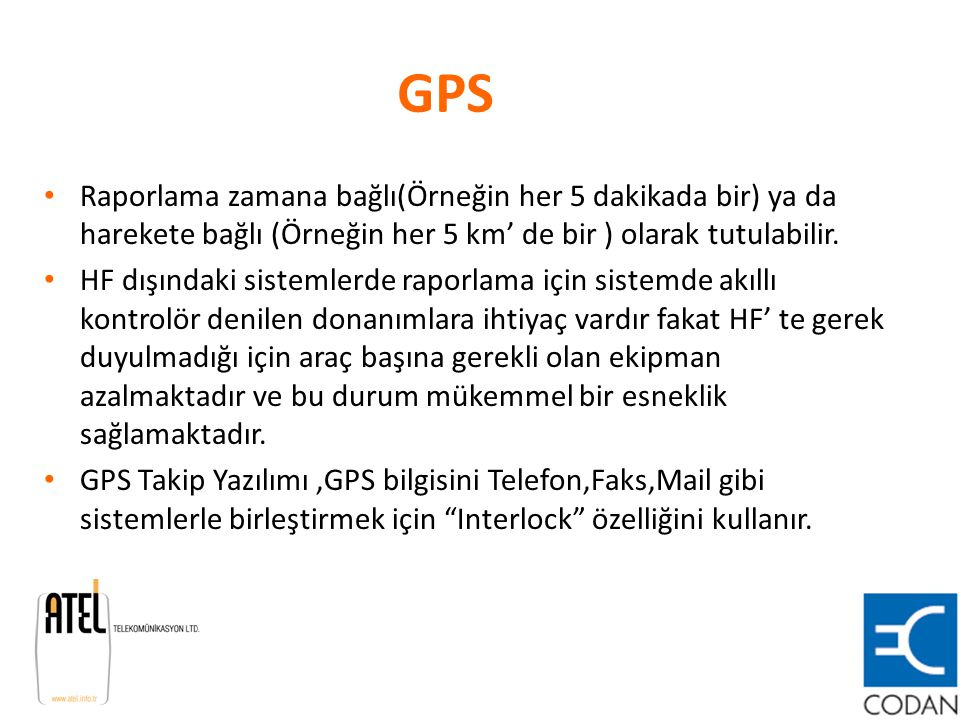 GPS Raporlama zamana bağlı(Örneğin her 5 dakikada bir) ya da harekete bağlı (Örneğin her 5 km' de bir ) olarak tutulabilir.
