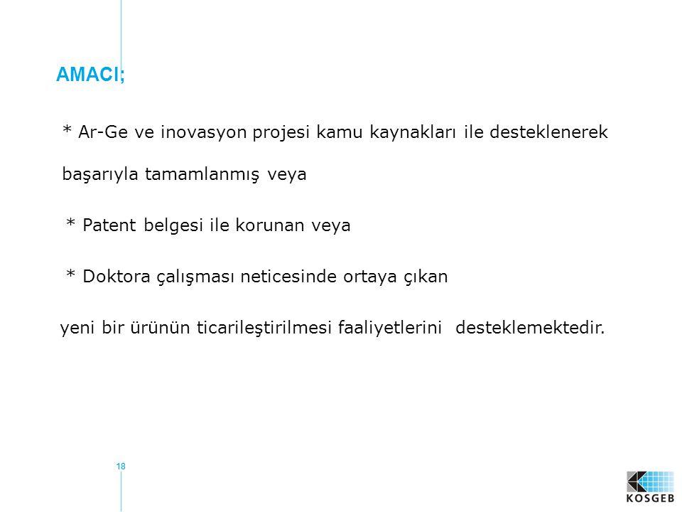 AMACI; * Ar-Ge ve inovasyon projesi kamu kaynakları ile desteklenerek başarıyla tamamlanmış veya.