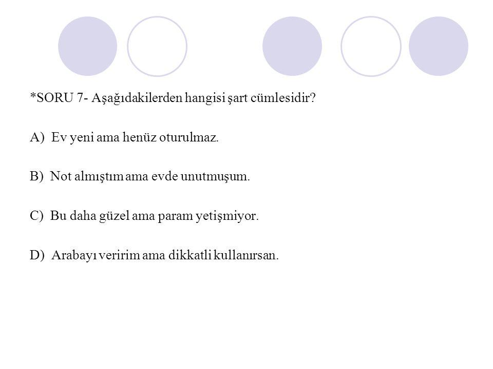 *SORU 7- Aşağıdakilerden hangisi şart cümlesidir