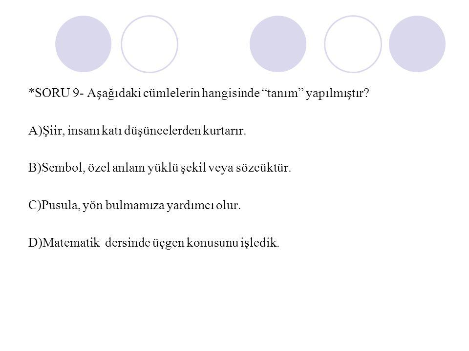 *SORU 9- Aşağıdaki cümlelerin hangisinde tanım yapılmıştır