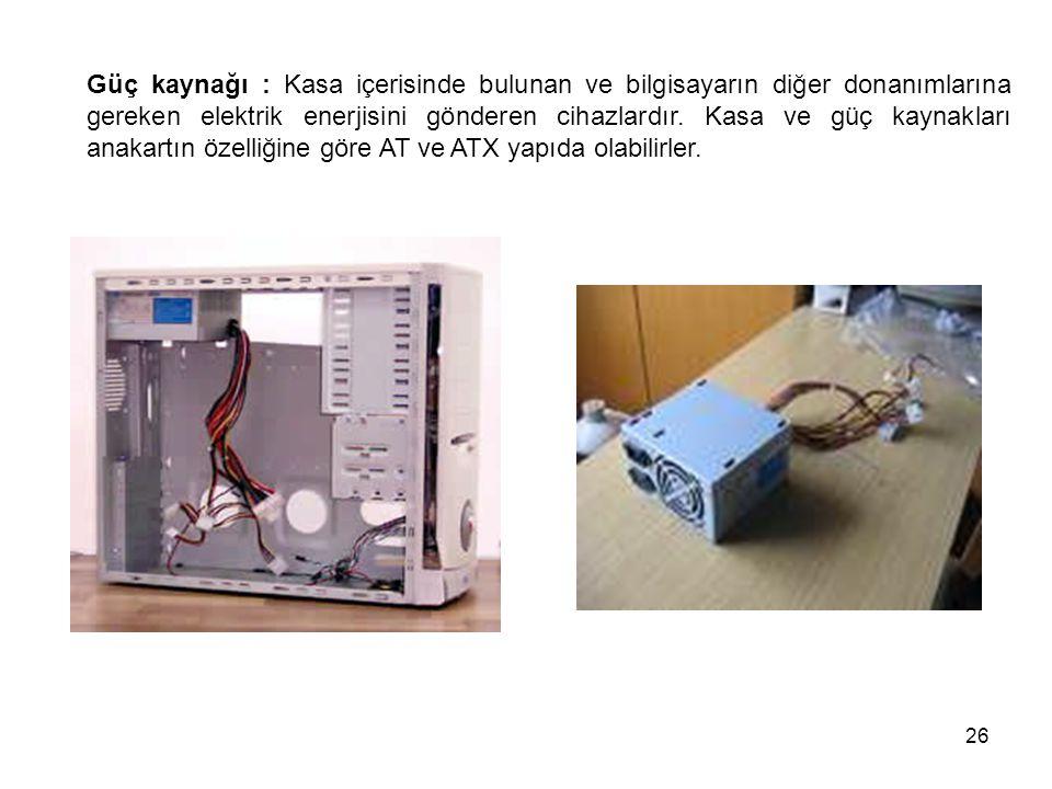Güç kaynağı : Kasa içerisinde bulunan ve bilgisayarın diğer donanımlarına gereken elektrik enerjisini gönderen cihazlardır.