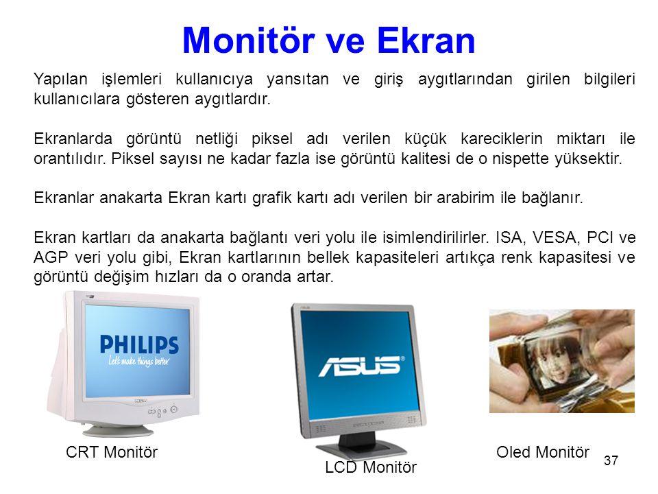 Monitör ve Ekran Yapılan işlemleri kullanıcıya yansıtan ve giriş aygıtlarından girilen bilgileri kullanıcılara gösteren aygıtlardır.