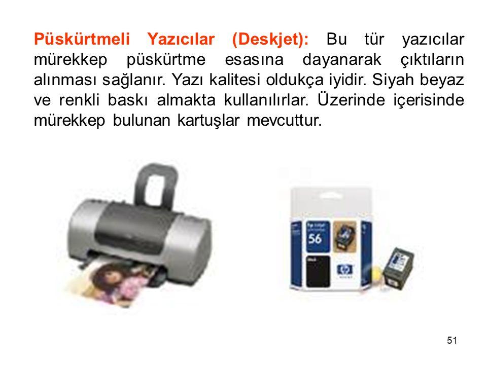Püskürtmeli Yazıcılar (Deskjet): Bu tür yazıcılar mürekkep püskürtme esasına dayanarak çıktıların alınması sağlanır.