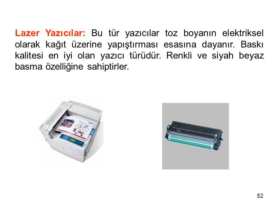 Lazer Yazıcılar: Bu tür yazıcılar toz boyanın elektriksel olarak kağıt üzerine yapıştırması esasına dayanır.